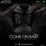 Chill Moody (@ChillMoody) – Come On Baby (Freestyle) #SharpeningMyTeeth